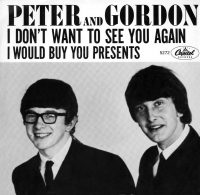Peter And Gordon –I Don't Want To See You Again single